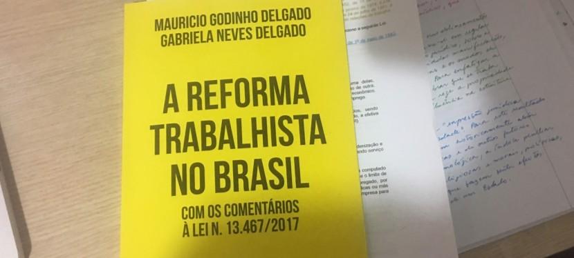 """Reforma Trabalhista – Lei 13.467/2017. Resenha do livro """"A Reforma Trabalhista no Brasil"""" de Mauricio Godinho Delgado e Gabriela NevesDelgado."""